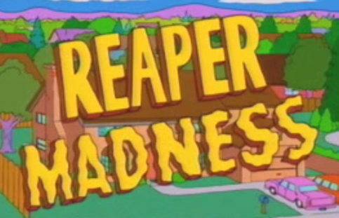 Fear the Reaper, or Reaper Madness?